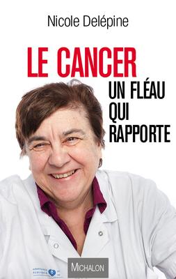 cover book_Le cancer, un fléau qui rapporte_Nicole-Delépine