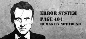 Macron, Error 404, Humanity not found